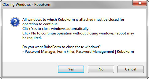 "The RoboForm Installer will now ask you to close the listed browser windows, so that it can install properly into your browsers. Click ""Yes"" to continue."